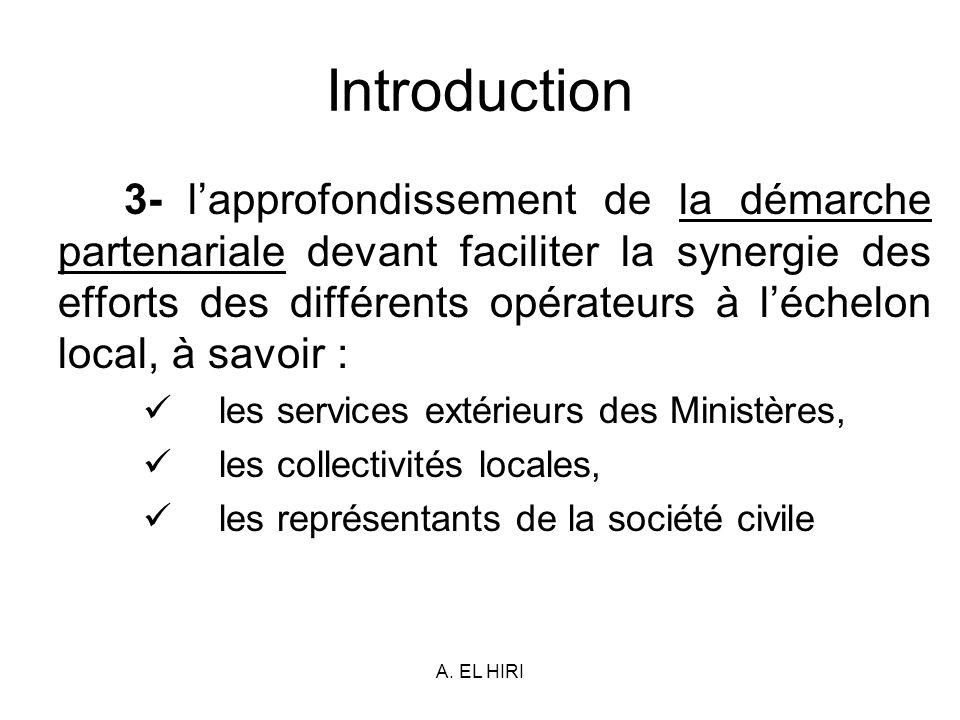 A. EL HIRI Introduction 3- lapprofondissement de la démarche partenariale devant faciliter la synergie des efforts des différents opérateurs à léchelo