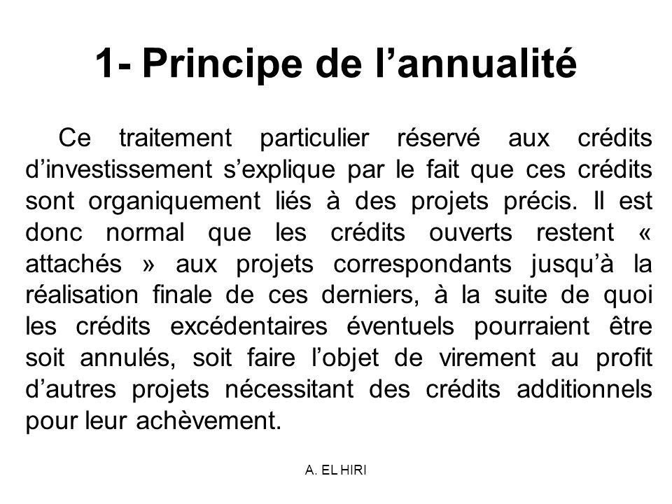 A. EL HIRI 1- Principe de lannualité Ce traitement particulier réservé aux crédits dinvestissement sexplique par le fait que ces crédits sont organiqu