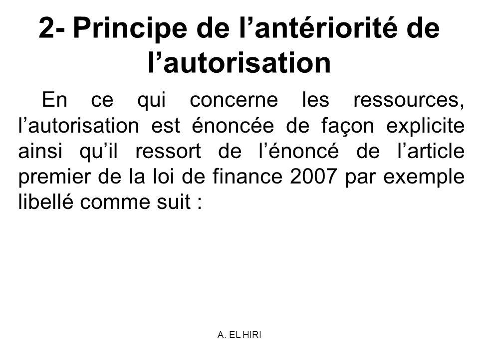 A. EL HIRI 2- Principe de lantériorité de lautorisation En ce qui concerne les ressources, lautorisation est énoncée de façon explicite ainsi quil res