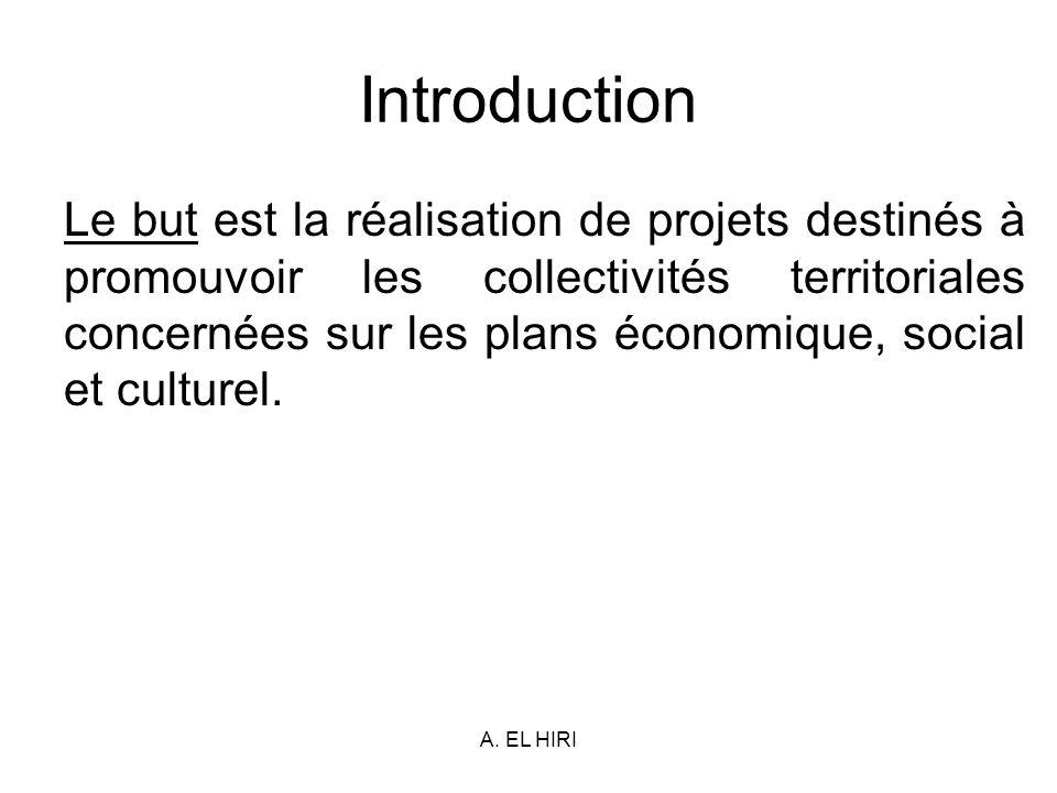 A. EL HIRI Introduction Le but est la réalisation de projets destinés à promouvoir les collectivités territoriales concernées sur les plans économique