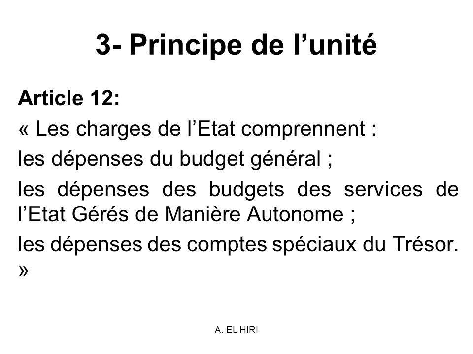 A. EL HIRI 3- Principe de lunité Article 12: « Les charges de lEtat comprennent : les dépenses du budget général ; les dépenses des budgets des servic