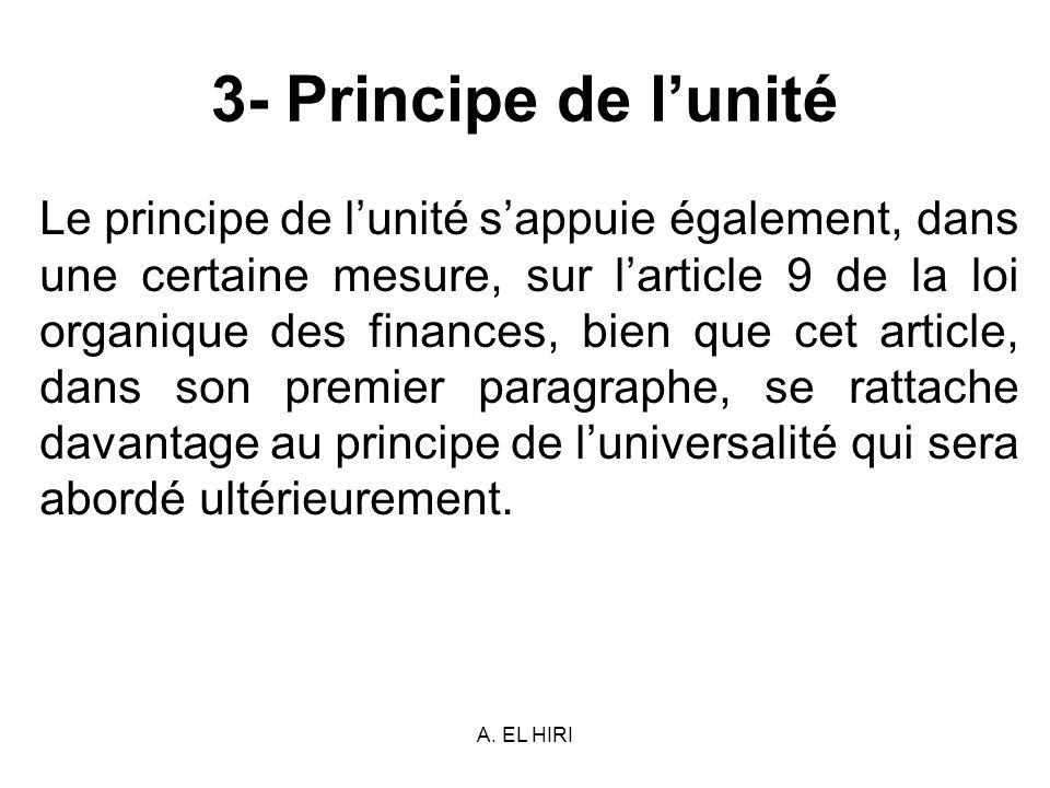 A. EL HIRI 3- Principe de lunité Le principe de lunité sappuie également, dans une certaine mesure, sur larticle 9 de la loi organique des finances, b