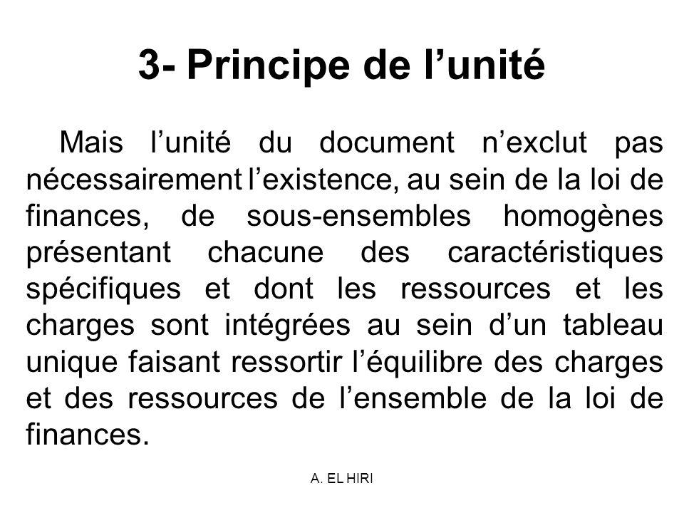 A. EL HIRI 3- Principe de lunité Mais lunité du document nexclut pas nécessairement lexistence, au sein de la loi de finances, de sous-ensembles homog