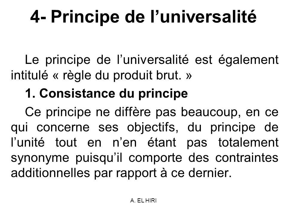 A. EL HIRI 4- Principe de luniversalité Le principe de luniversalité est également intitulé « règle du produit brut. » 1. Consistance du principe Ce p