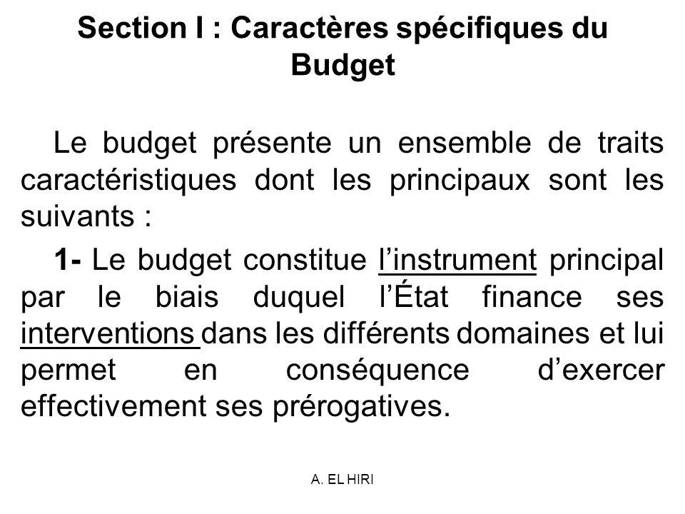 A. EL HIRI Section I : Caractères spécifiques du Budget Le budget présente un ensemble de traits caractéristiques dont les principaux sont les suivant