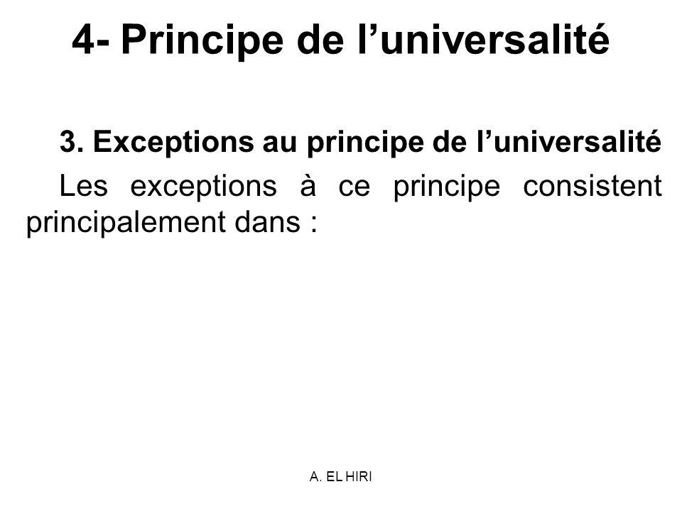 A. EL HIRI 4- Principe de luniversalité 3. Exceptions au principe de luniversalité Les exceptions à ce principe consistent principalement dans :
