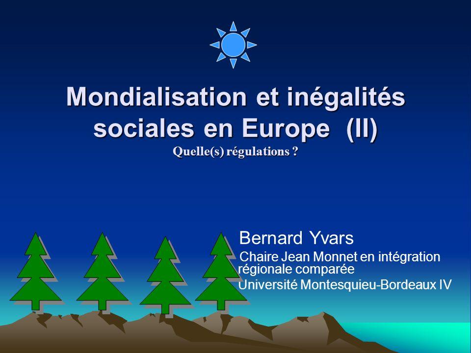 Mondialisation et inégalités sociales en Europe (II) Quelle(s) régulations ? Bernard Yvars Chaire Jean Monnet en intégration régionale comparée Univer