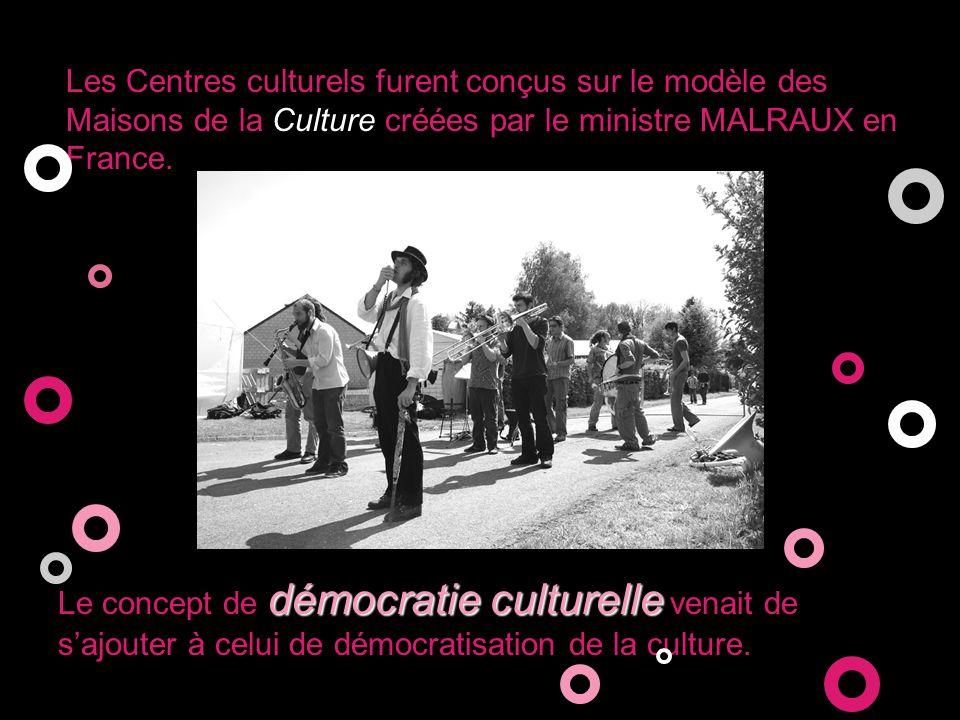 Les Centres culturels furent conçus sur le modèle des Maisons de la Culture créées par le ministre MALRAUX en France.