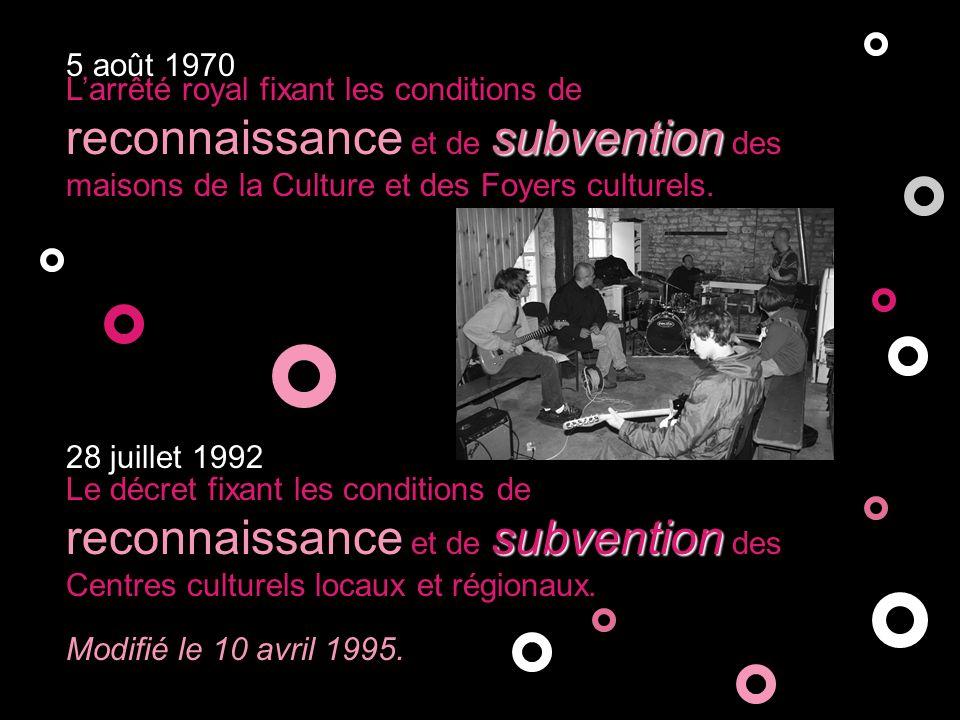 subvention Larrêté royal fixant les conditions de reconnaissance et de subvention des maisons de la Culture et des Foyers culturels.