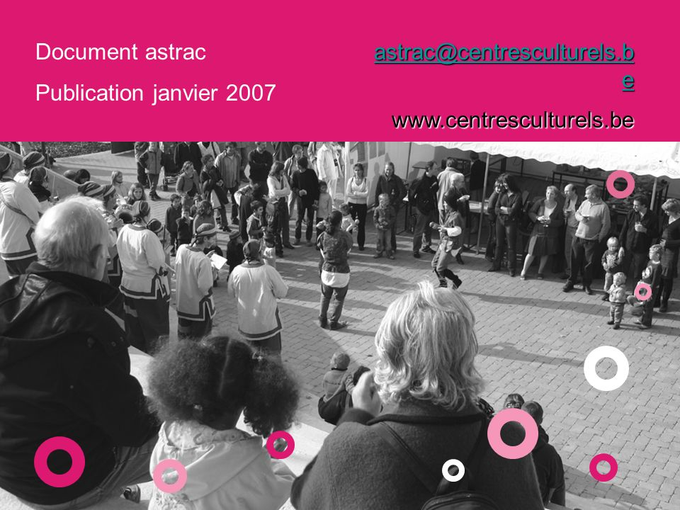 Document astrac Publication janvier 2007 astrac@centresculturels.b e astrac@centresculturels.b ewww.centresculturels.be