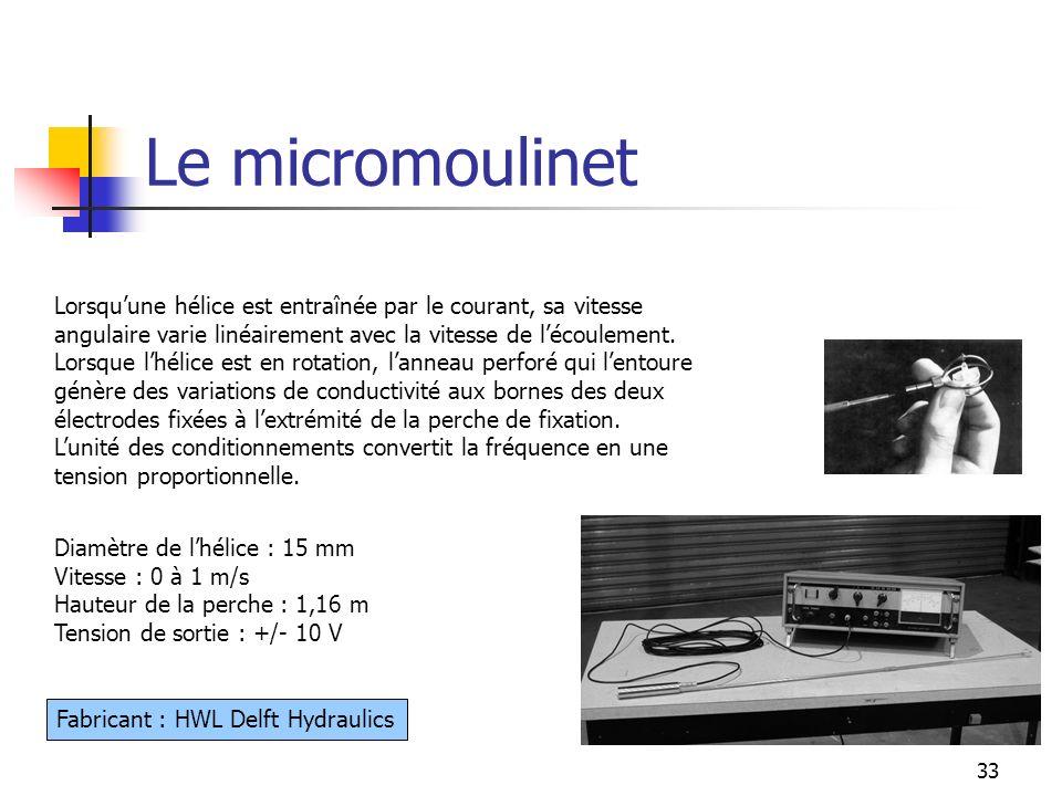 33 Le micromoulinet Lorsquune hélice est entraînée par le courant, sa vitesse angulaire varie linéairement avec la vitesse de lécoulement. Lorsque lhé
