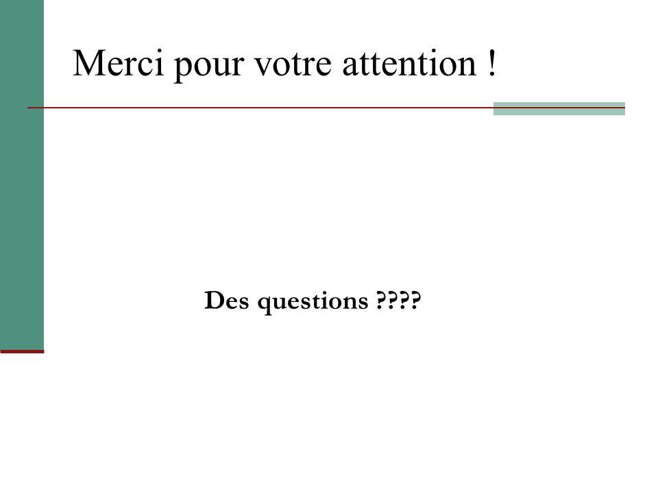 Merci pour votre attention ! Des questions ????
