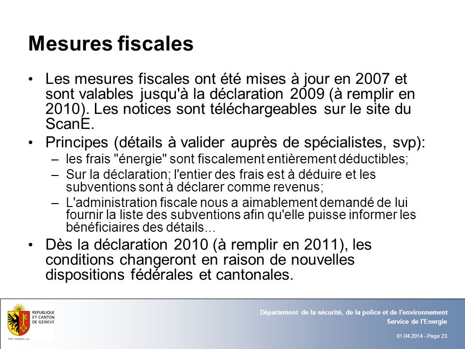 01.04.2014 - Page 23 Service de l Energie Département de la sécurité, de la police et de l environnement Mesures fiscales Les mesures fiscales ont été mises à jour en 2007 et sont valables jusqu à la déclaration 2009 (à remplir en 2010).