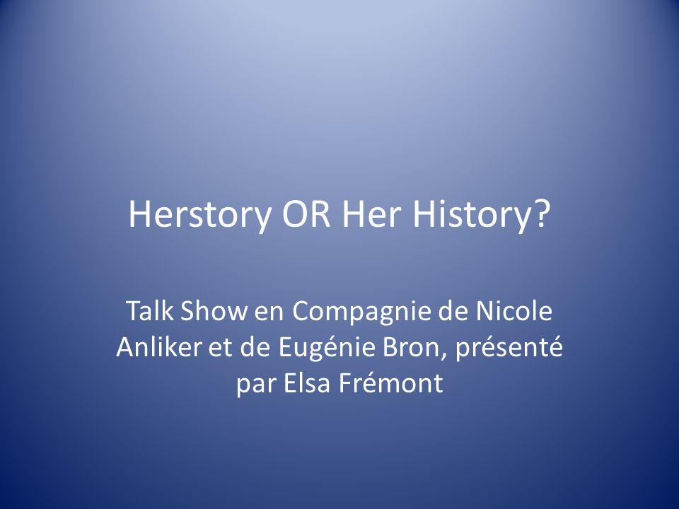 Herstory OR Her History? Talk Show en Compagnie de Nicole Anliker et de Eugénie Bron, présenté par Elsa Frémont