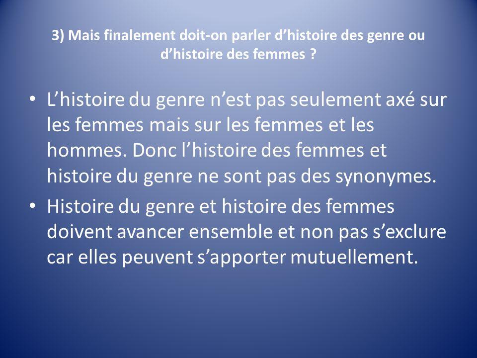 3) Mais finalement doit-on parler dhistoire des genre ou dhistoire des femmes .