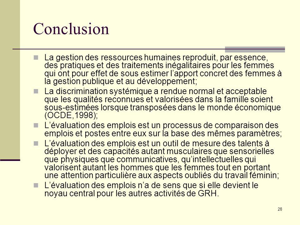 28 Conclusion La gestion des ressources humaines reproduit, par essence, des pratiques et des traitements inégalitaires pour les femmes qui ont pour e