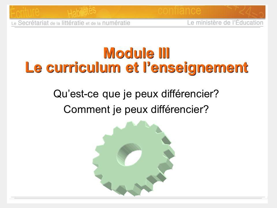 Module III Le curriculum et lenseignement Quest-ce que je peux différencier? Comment je peux différencier?