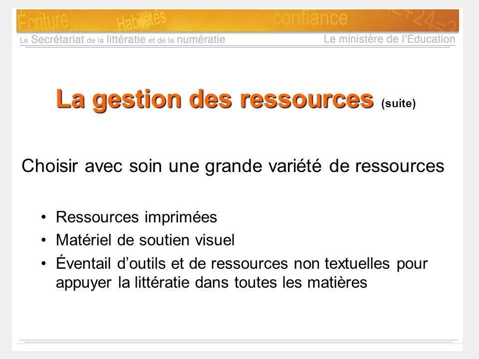 La gestion des ressources La gestion des ressources (suite) Choisir avec soin une grande variété de ressources Ressources imprimées Matériel de soutie