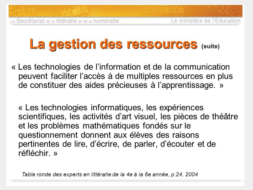 La gestion des ressources (suite) « Les technologies de linformation et de la communication peuvent faciliter laccès à de multiples ressources en plus