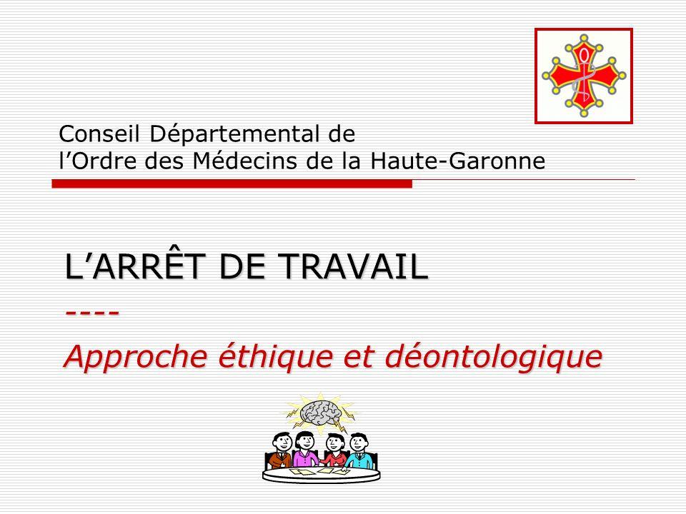 Conseil Départemental de lOrdre des Médecins de la Haute-Garonne LARRÊT DE TRAVAIL ---- Approche éthique et déontologique