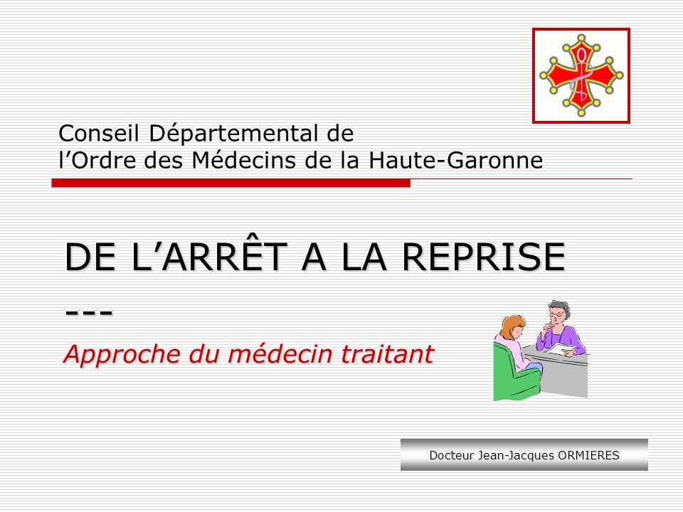 Conseil Départemental de lOrdre des Médecins de la Haute-Garonne DE LARRÊT A LA REPRISE --- Approche du médecin traitant Docteur Jean-Jacques ORMIERES