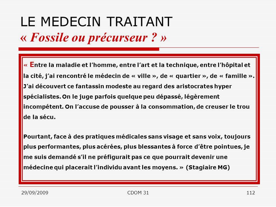 29/09/2009CDOM 31112 LE MEDECIN TRAITANT « Fossile ou précurseur ? » « E ntre la maladie et lhomme, entre lart et la technique, entre lhôpital et la c