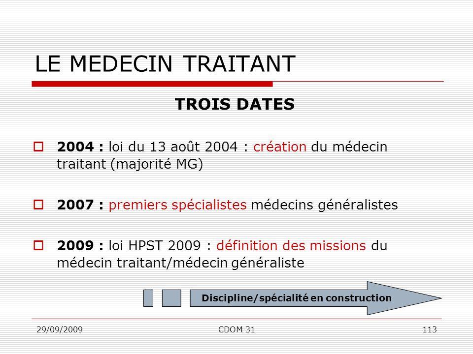 29/09/2009CDOM 31113 LE MEDECIN TRAITANT TROIS DATES 2004 : loi du 13 août 2004 : création du médecin traitant (majorité MG) 2007 : premiers spécialis