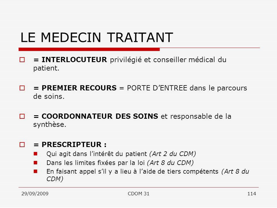 29/09/2009CDOM 31114 LE MEDECIN TRAITANT = INTERLOCUTEUR privilégié et conseiller médical du patient. = PREMIER RECOURS = PORTE DENTREE dans le parcou