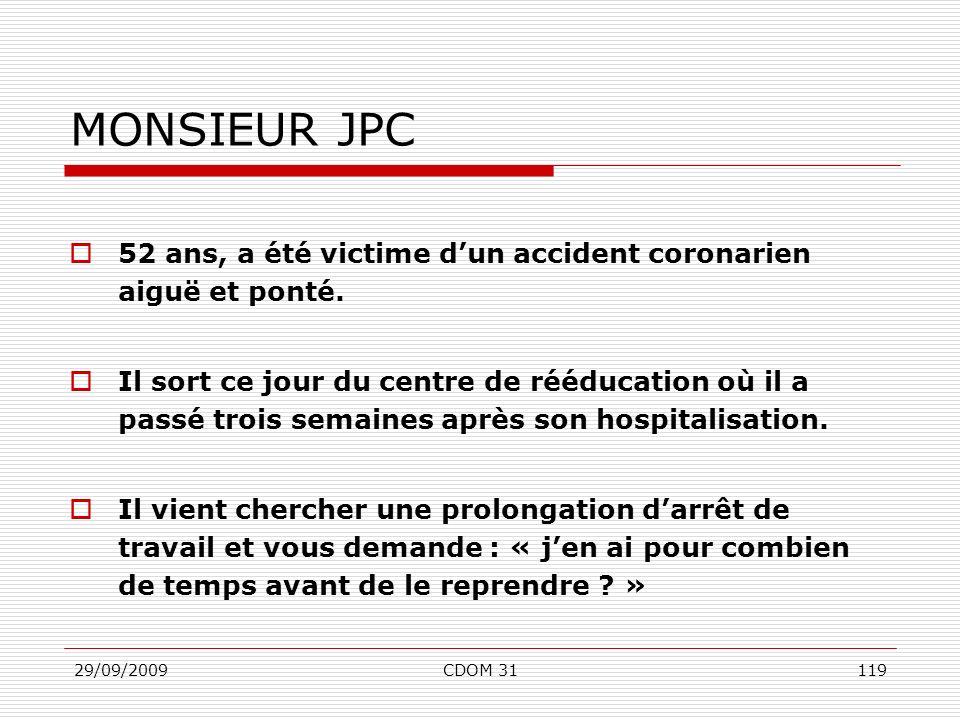 29/09/2009CDOM 31119 MONSIEUR JPC 52 ans, a été victime dun accident coronarien aiguë et ponté. Il sort ce jour du centre de rééducation où il a passé