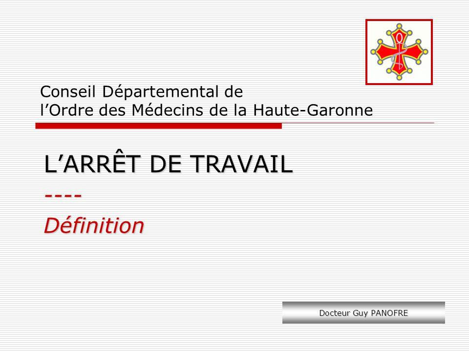 Conseil Départemental de lOrdre des Médecins de la Haute-Garonne LARRÊT DE TRAVAIL ----Définition Docteur Guy PANOFRE