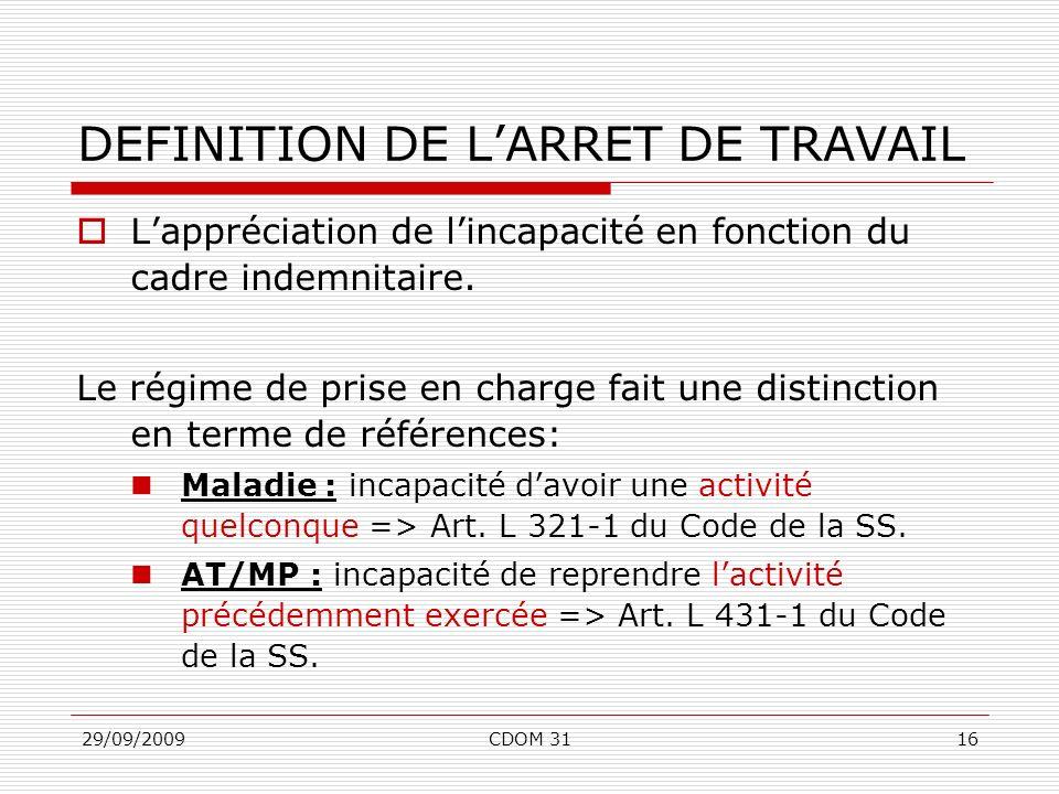 29/09/2009CDOM 3116 DEFINITION DE LARRET DE TRAVAIL Lappréciation de lincapacité en fonction du cadre indemnitaire. Le régime de prise en charge fait