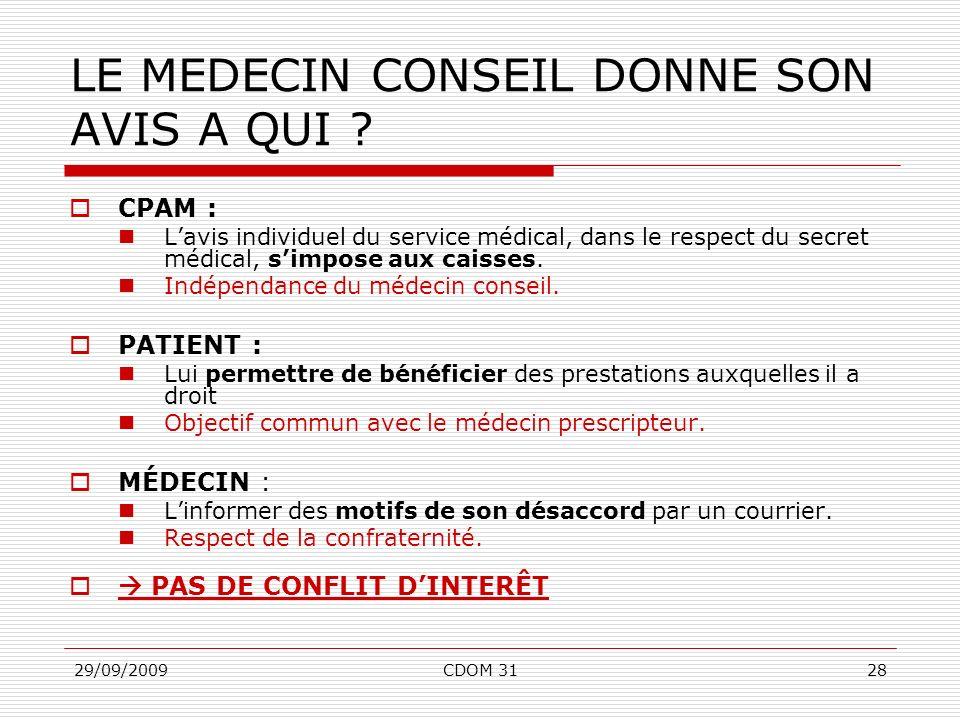 29/09/2009CDOM 3128 LE MEDECIN CONSEIL DONNE SON AVIS A QUI ? CPAM : Lavis individuel du service médical, dans le respect du secret médical, simpose a