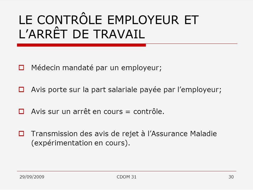 29/09/2009CDOM 3130 LE CONTRÔLE EMPLOYEUR ET LARRÊT DE TRAVAIL Médecin mandaté par un employeur; Avis porte sur la part salariale payée par lemployeur