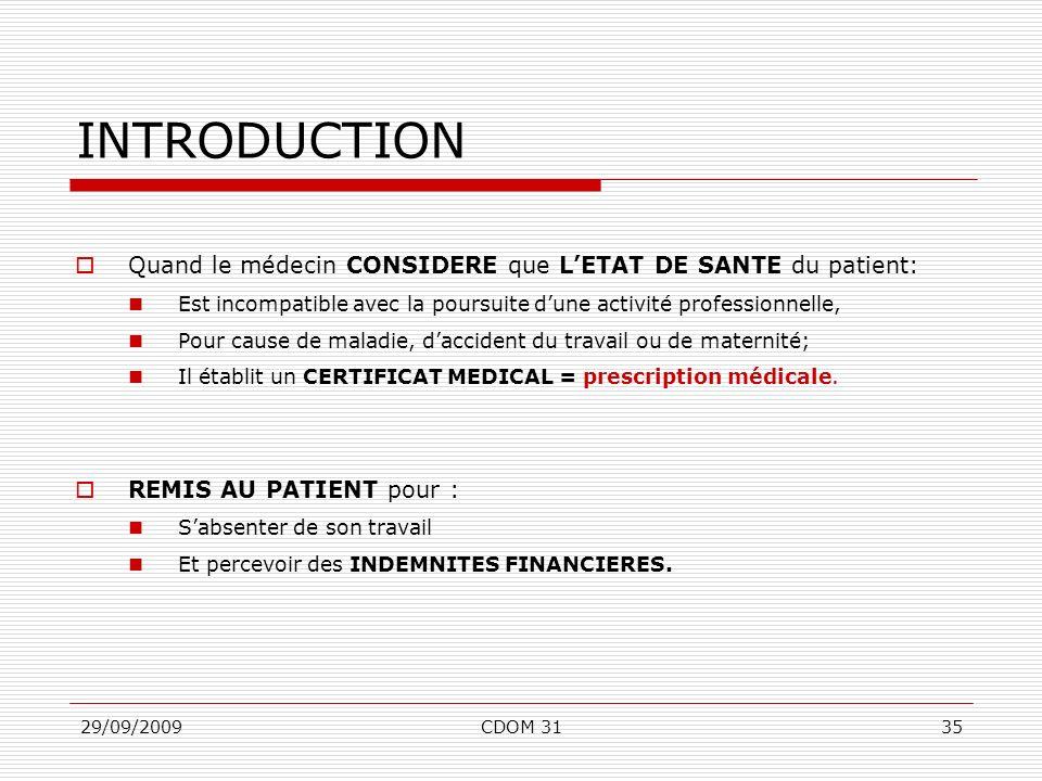 29/09/2009CDOM 3135 INTRODUCTION Quand le médecin CONSIDERE que LETAT DE SANTE du patient: Est incompatible avec la poursuite dune activité profession