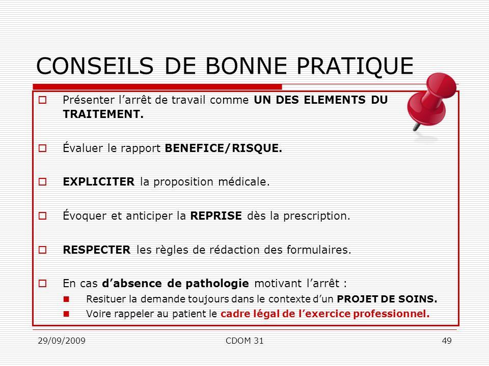 29/09/2009CDOM 3149 CONSEILS DE BONNE PRATIQUE Présenter larrêt de travail comme UN DES ELEMENTS DU TRAITEMENT. Évaluer le rapport BENEFICE/RISQUE. EX