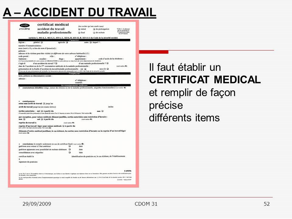 29/09/2009CDOM 3152 A – ACCIDENT DU TRAVAIL Il faut établir un CERTIFICAT MEDICAL et remplir de façon précise différents items