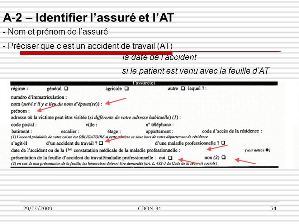 29/09/2009CDOM 3154 A-2 – Identifier lassuré et lAT - Nom et prénom de lassuré - Préciser que cest un accident de travail (AT) la date de laccident si