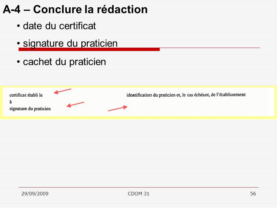 29/09/2009CDOM 3156 A-4 – Conclure la rédaction cachet du praticien date du certificat signature du praticien
