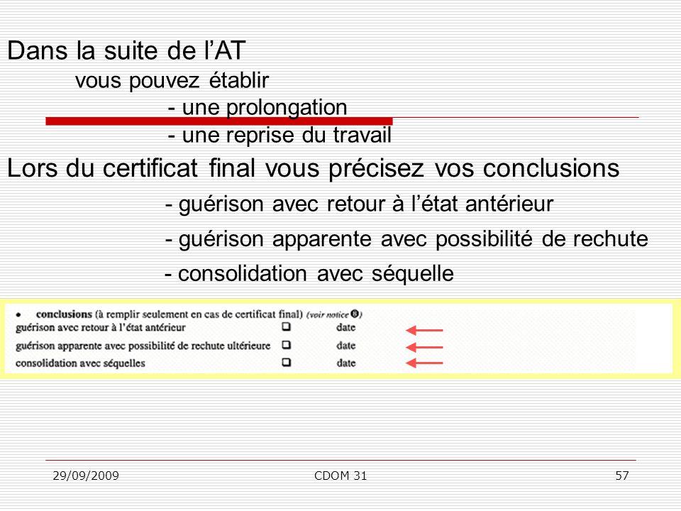 29/09/2009CDOM 3157 Dans la suite de lAT vous pouvez établir - une prolongation - une reprise du travail Lors du certificat final vous précisez vos co