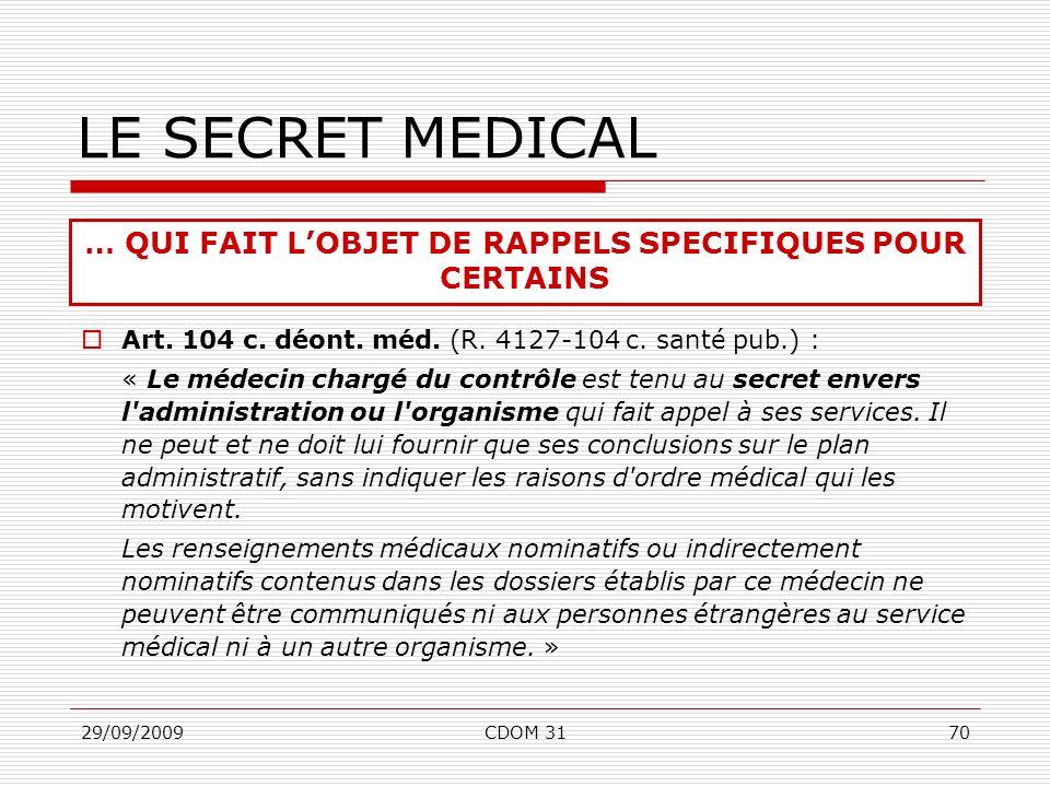 29/09/2009CDOM 3170 Art. 104 c. déont. méd. (R. 4127-104 c. santé pub.) : « Le médecin chargé du contrôle est tenu au secret envers l'administration o