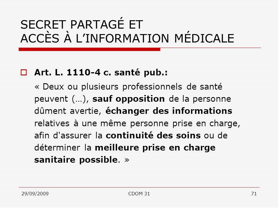 29/09/2009CDOM 3171 SECRET PARTAGÉ ET ACCÈS À LINFORMATION MÉDICALE Art. L. 1110-4 c. santé pub.: « Deux ou plusieurs professionnels de santé peuvent