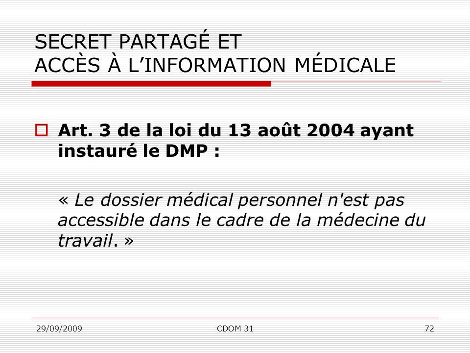 29/09/2009CDOM 3172 SECRET PARTAGÉ ET ACCÈS À LINFORMATION MÉDICALE Art. 3 de la loi du 13 août 2004 ayant instauré le DMP : « Le dossier médical pers