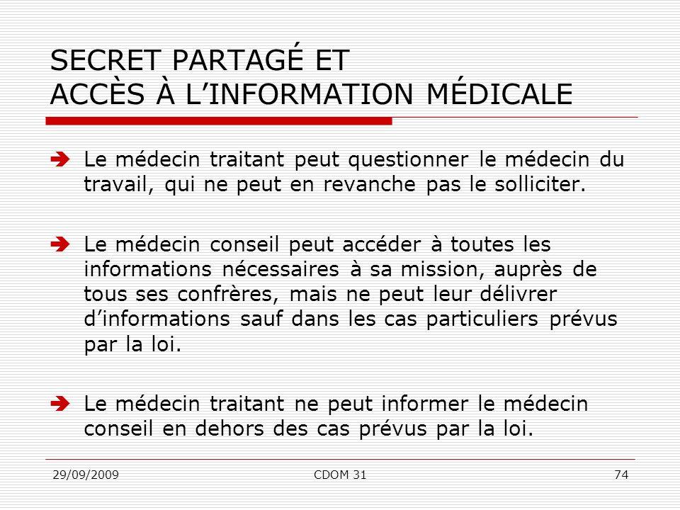 29/09/2009CDOM 3174 SECRET PARTAGÉ ET ACCÈS À LINFORMATION MÉDICALE Le médecin traitant peut questionner le médecin du travail, qui ne peut en revanch