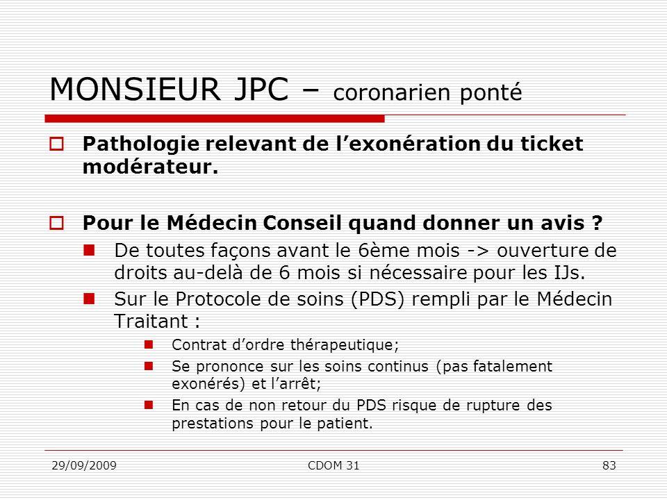 29/09/2009CDOM 3183 MONSIEUR JPC – coronarien ponté Pathologie relevant de lexonération du ticket modérateur. Pour le Médecin Conseil quand donner un