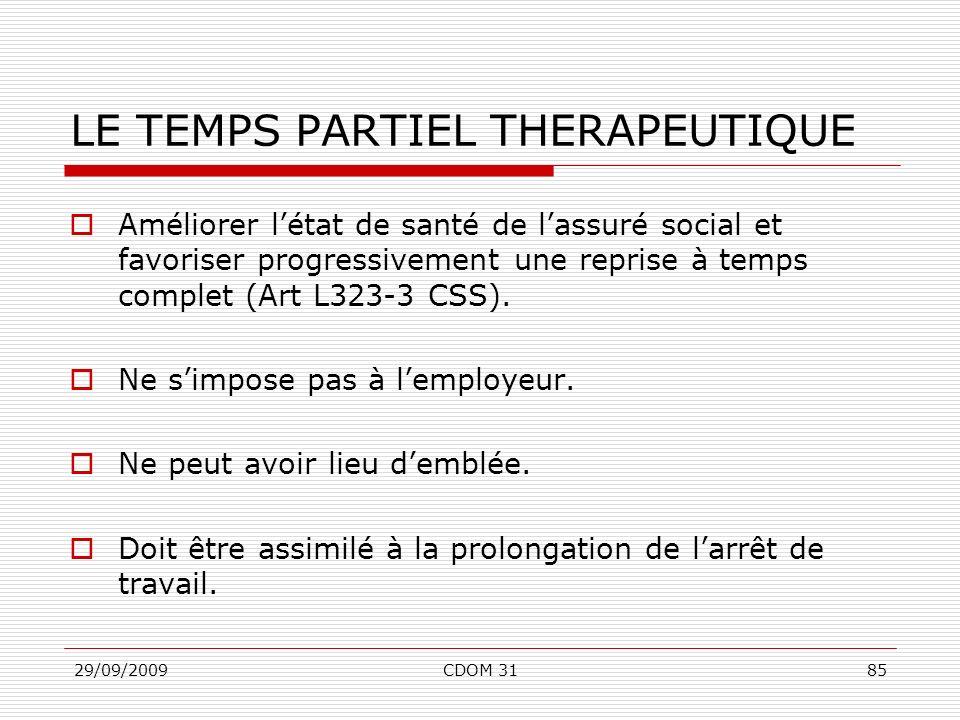 29/09/2009CDOM 3185 LE TEMPS PARTIEL THERAPEUTIQUE Améliorer létat de santé de lassuré social et favoriser progressivement une reprise à temps complet