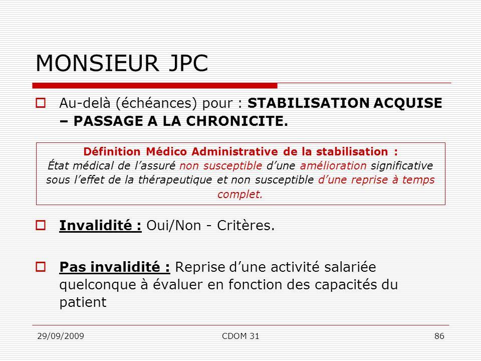 29/09/2009CDOM 3186 MONSIEUR JPC Au-delà (échéances) pour : STABILISATION ACQUISE – PASSAGE A LA CHRONICITE. Invalidité : Oui/Non - Critères. Pas inva