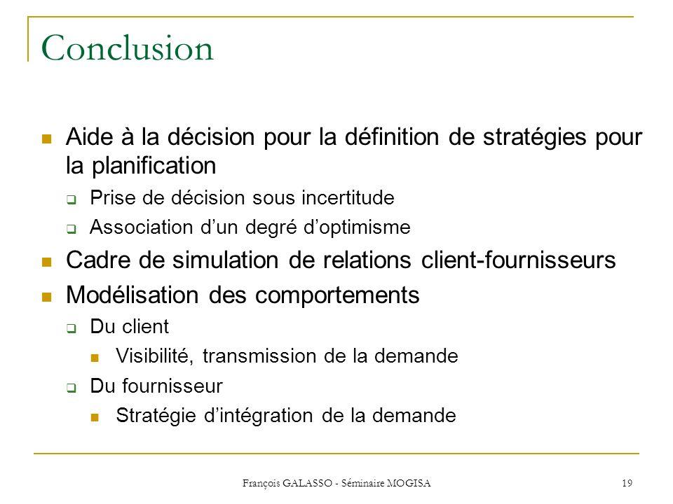 François GALASSO - Séminaire MOGISA 19 Conclusion Aide à la décision pour la définition de stratégies pour la planification Prise de décision sous inc