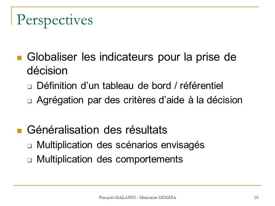 François GALASSO - Séminaire MOGISA 20 Perspectives Globaliser les indicateurs pour la prise de décision Définition dun tableau de bord / référentiel