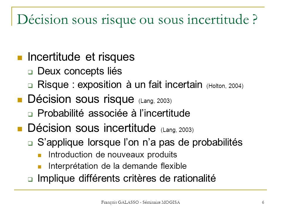 François GALASSO - Séminaire MOGISA 6 Décision sous risque ou sous incertitude ? Incertitude et risques Deux concepts liés Risque : exposition à un fa