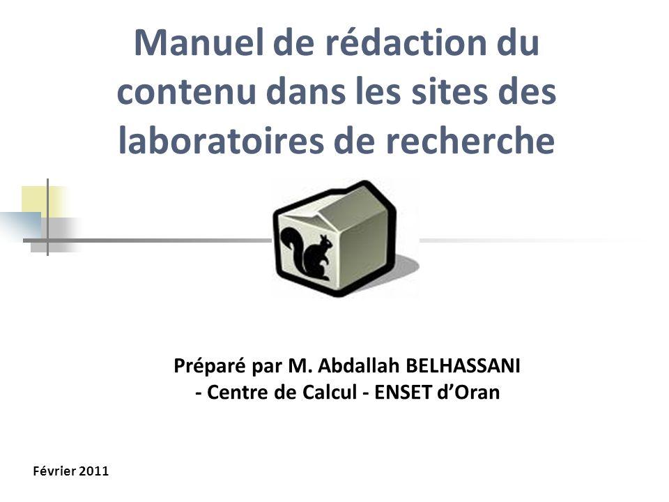 Manuel de rédaction du contenu dans les sites des laboratoires de recherche Préparé par M. Abdallah BELHASSANI - Centre de Calcul - ENSET dOran Févrie